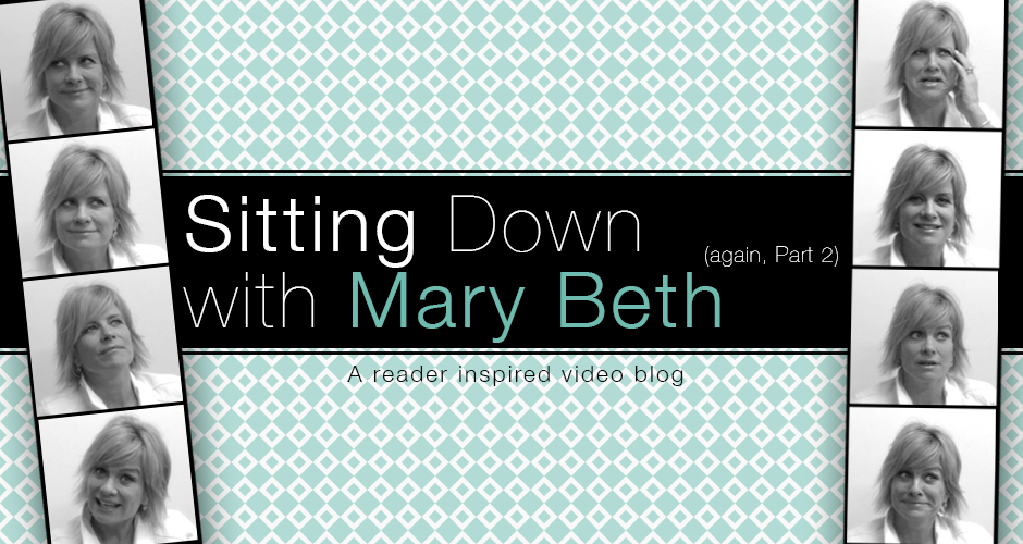 Sitting Down with Mary Beth (again, Part 2)