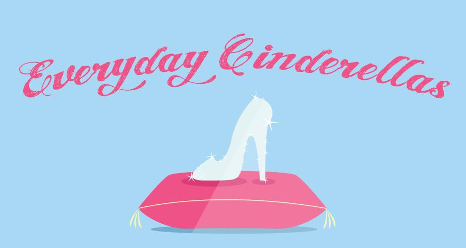 Everyday Cinderellas