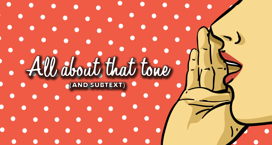 Attention, Tone & Subtext: A Communications Challenge