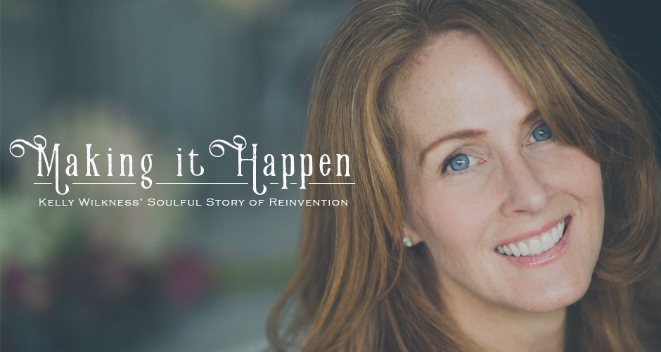 Making it Happen: Kelly Wilkness' Soulful Story of Reinvention